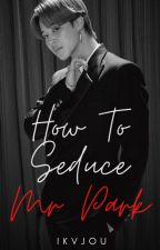 How To Seduce Mr. Park ✔ by ikvjou
