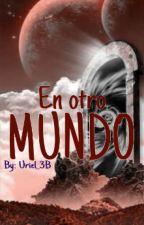 En otro MUNDO by Uriel_3B