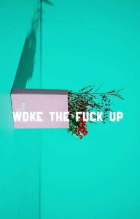 Woke The Fuck Up [SCHISTAD SERIES] by oceansdeserts