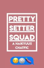 Pretty Setter Squad | A Haikyuu!! Chatfic by dying-humour