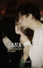 ZANA | selamanya cinta ✔ by AmoiLawa