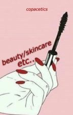 beauty/skincare etc.. by copacetics