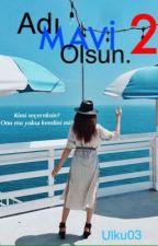 """Adı """"MAVİ"""" Olsun\2 by ulku03"""