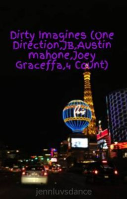 Dirty Imagines (One Direction,JB,Austin mahone,Joey Graceffa,4 Count)