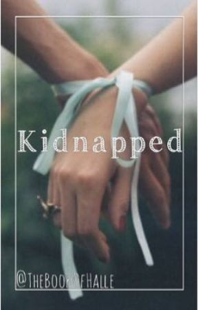 Kidnapped: by TheBookOfHalle by TheBookOfHalle