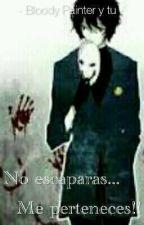 No Escaparas....Me Perteneces!! -bloody Painter Y Tu- by bellaozcuridad