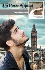 Un Poco Animal (Novela Zayn Malik) -TERMINADA- by PiensoDemasiado