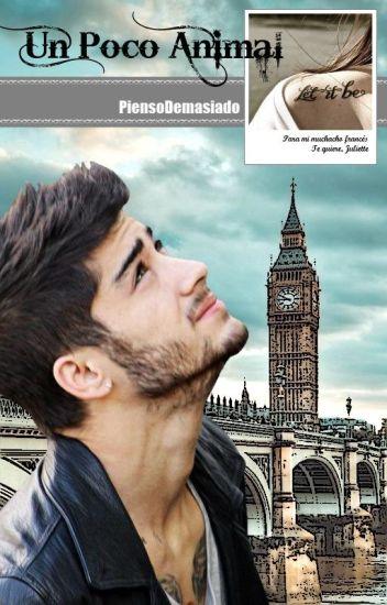 Un Poco Animal (Novela Zayn Malik) -TERMINADA-