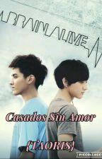 Casado Sin Amor [TaoRis]  by MonseMartinez275