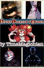 Sister Location x Reader by TimeMagichian