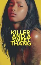 KILLER AND A SWEET THANG by softsaints