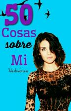 50 Cosas Sobre Mi. by ValentinaGreene