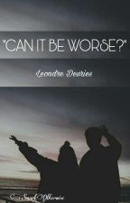 """CAN IT BE WORSE?"" ~ L.D by Littlewisex"