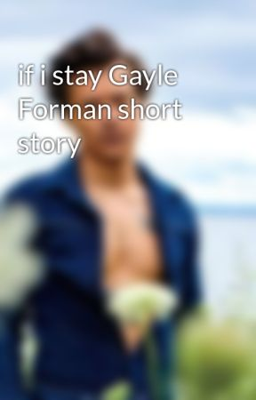 if i stay Gayle Forman short story by dummy4harry
