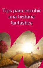 Tips para escribir una historia fantástica by FantasiaES