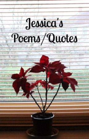 Jessica's Poems/Quotes  by JessicaBlades