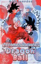 Recomendaciones De Historias De Dragon Ball. by ShinaSempai