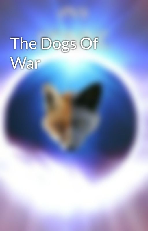 The Dogs Of War by SaxonMacleod