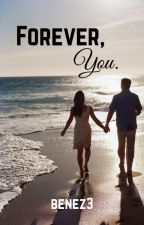Forever, You. (ON HOLD) by benez3