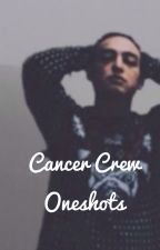 Cancer Crew One Shots by anonymousfilthphan