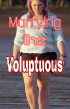 Marrying the Voluptuous! by abbyellie2