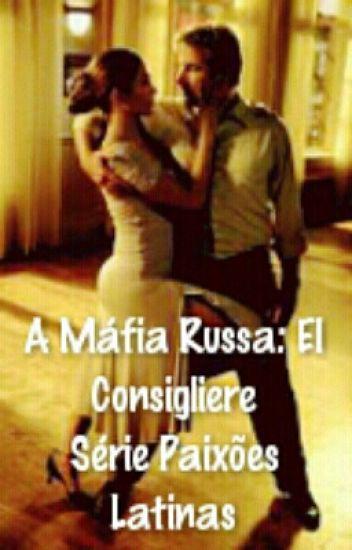 A Máfia Russa: El Consigliere - Série Paixões Latinas