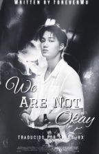 We Are Not Okay ~mpreg[Traducción] by Swiss_hx