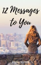 12 Messages To You by brookeallyson254
