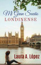 Mi Gran Sueño Londinense©[en Edición] by lauraadriana22