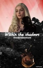 Within The Shadows // Shadowhunters {Book 2} by VoidWayland