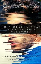 I'm A Dragon That Is Mated To A Werewolf [MxB] [MPREG] BOOK 1 by _AngelFeathers_