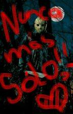 ¡Nunca Más Sólo! (Jason Voorhees y tú)<3 by 8JasonVoorhees8