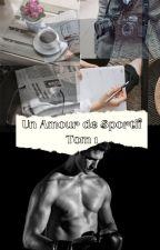 La Journaliste et Le sportif ( tome 2 ) by sarahloveuse124