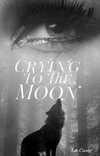 Crying to the Moon by Liv_Casey