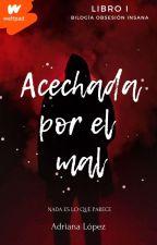 Acechada Por El Mal by Adrii_love22