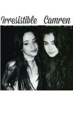 Irresistible- A Camren Fanfiction by -imboredasf-
