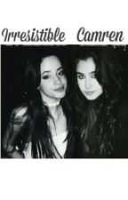 Irresistible- A Camren Fanfiction by JcCaylenisbaee