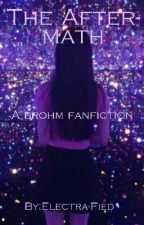 The After Math   {A BrOhm Fanfiction} by Electra-Fied