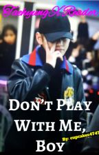 Don't Play With Me, Boy (Taehyung X Reader) by cupcakes4747