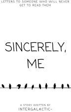 Sincerely, Me by Intergalactic-