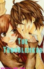 THE TROUBLE MAKER by Abbie_Spare