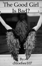 The Good Girl Is Bad? by chloebee107