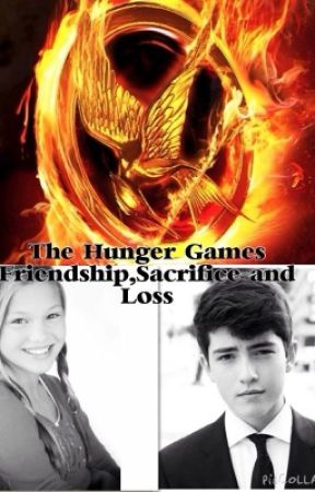 The Hunger Games : Sacrifice,Friendship and Loss||OnHold by weasleyftweasley
