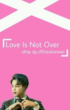 Love Is Not Over [Jimin BTS Fanfiction] by Miracleinrain