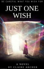 Just One Wish by ClaireArcher1