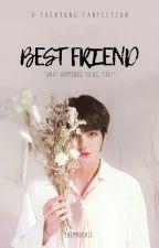 best friend || k.th by BChocoMilk