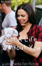 Not a life without you (Lana Parrilla fanfic) [ON HOLD] by bianca_ouat