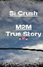 Si Crush | M2M True Story by christiangarillo17