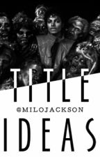 Title Ideas by MiloJackson