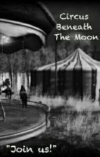 Circus Beneath The Moon by CleverGirl8